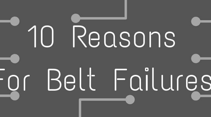 Top 10 Reasons for Belt Failure